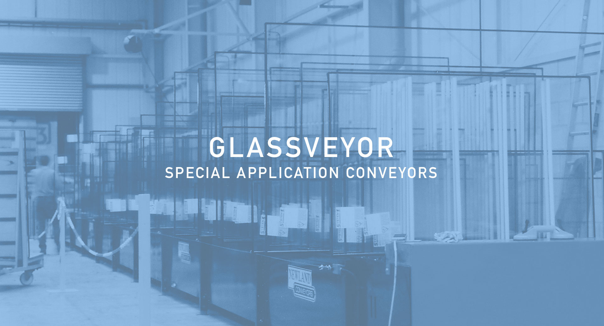 newland can provide conveyors for special applications with glass